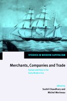 Merchants, Companies And Trade: Europe and Asia in the Early Modern Era