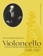 One Hundred Years of Violoncello: A History of Technique and Performance Practice, 1740-1840