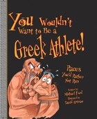 You Wouldn't Want to Be a Greek Athlete!: Races You'd Rather Not Run