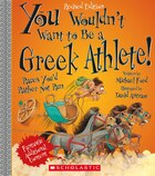 You Wouldn't Want to Be a Greek Athlete! (Revised Edition): Races You'd Rather Not Run
