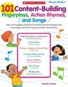 101 Content-Building Fingerplays, Action Rhymes, and Songs: Easy and Engaging Activities That Build Important Background Knowledge and Enrich Young Le