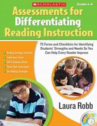 Assessments for Differentiating Reading Instruction: 75 Forms and Checklists for Identifying Students' Strengths and Needs So You Can Help Every Reade