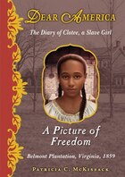 Dear America: A Picture of Freedom: The Diary of Clotee, a Slave Girl, Belmont Plantation, Virginia, 1859