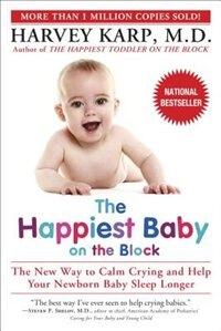 The Happiest Baby on the Block: The New Way to Calm Crying and Help Your Newborn Baby Sleep Longer