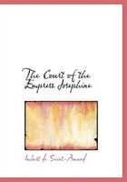 The Court of the Empress Josephine (Large Print Edition)