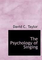 The Psychology of Singing (Large Print Edition)