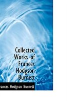 Collected Works of Frances Hodgson Burnett