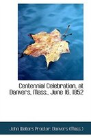 Centennial Celebration, at Danvers, Mass., June 16, 1852