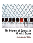 The Reformer of Geneva: An Historical Drama (Large Print Edition)