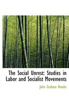 The Social Unrest: Studies in Labor and Socialist Movements (Large Print Edition)