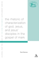 The Rhetoric of Characterization of God, Jesus and Jesus Disciples in the Gospel of Mark