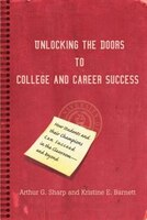 Unlocking The Doors To College And Career Success: How Students And Their Champions Can Succeed In The Classroom--and Beyond