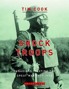 Shock Troops: Canadians Fighting The Great War 1917-1918