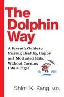 The Dolphin Way: A Parent's Gde To Raising Healthy Happy And Motivated Kids Witho