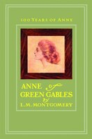 Anne Of Green Gables 100th Anniversary Edition