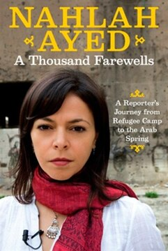 A Thousand Farewells: A Reporter&#39;s Journey From Refugee Camp To The Arab Spring