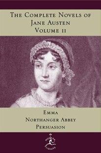 The Complete Novels Of Jane Austen, Volume 2: Emma, Northanger Abbey, Persuasion