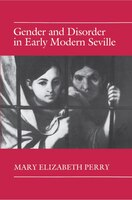 Gender And Disorder In Early Modern Seville: Gender & Disorder In Early