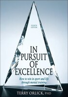 In Pursuit Of Excellence - 4th Edition: How to win in sport and life through mental training