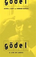 Godel: A Life Of Logic, The Mind, And Mathematics