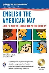 English the American Way: A Fun Esl Guide To Language And Culture In The U.s. W/audio Cd: A Fun Esl Guide To American English