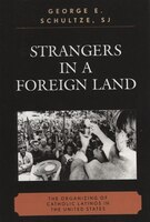 Strangers in a Foreign Land: The Organizing of Catholic Latinos in the United States