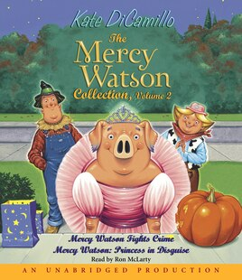 The Mercy Watson Collection Volume Ii: #3: Mercy Watson Fights Crime; #4: Mercy Watson: Princess In Disguise