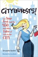 Citybursts!: Get Your Feet Laid for $450 . . . and Other Tales of Girls in the City