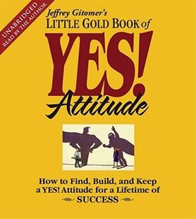 The Little Gold Book of YES! Attitude: How to Find, Build and Keep a YES! Attitude for a Lifetime of Success