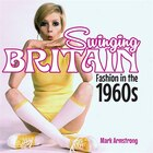 Swinging Britain: Fashion In The 1960s: British Designers, Celebrities And Trends