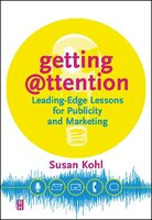Getting Attention: Leading-Edge Lessons for Publicity and Marketing