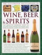 The Illustrated Encyclopedia of Wine, Beer and Spirits: Illus Ency Of Wine Beer & Spir