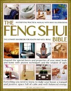 The Feng Shui Bible: A Practical Guide for Harmony & Well Being: Channel the special forces and properties of your mind, body and home with ancient te