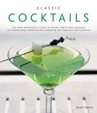Classic Cocktails: The home bartender's guide to mixing spirits and liqueurs: 150 sensational drink recipes shown in 2
