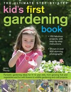The Ultimate Step-by-Step Kids' First Gardening Book: Fantastic Gardening Ideas for 5--12 Year Olds, from Growing Fruit and Vegetables and Having Fun