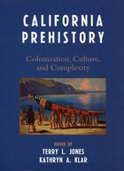 California Prehistory: Colonization, Culture, and Complexity