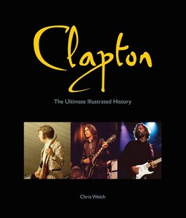 Clapton: The Ultimate Illustrated History