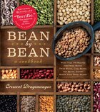 Bean By Bean: A Cookbook: More than 175 Recipes for Fresh Beans, Dried Beans, Cool Beans, Hot Beans, Savory Beans, Even Sweet