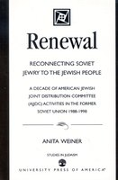 Renewal: Reconnecting Soviet Jewry to the Soviet People: A Decade of American Jewish Joint Distribution Committee (AJJDC) Activities in the Former Sov