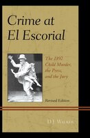Crime At El Escorial: The 1892 Child Murder, The Press, And The Jury