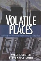 Volatile Places: A Sociology Of Communities And Environmental Contr