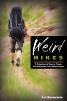 Weird Hikes, 2nd: A Collection of Bizarre, Funny, and Absolutely True Hiking Stories