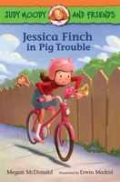 Judy Moody And Friends: Jessica Finch In Pig Trouble (book #1)
