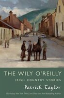 The Wily O'Reilly: Irish Country Stories: Irish Country Stories