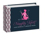 Naughty Knots: Light Bondage And Bedroom Tricks