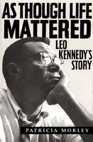 As Though Life Mattered: Leo Kennedy's Story