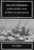 Polar Pioneers: John Ross and James Clark Ross