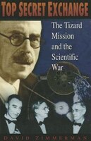 Top Secret Exchange: The Tizard Mission and the Scientific War