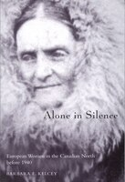 Alone In Silence: European Women In The Canadian North Before World War Ii