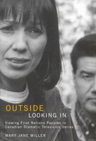 Outside Looking In: Viewing First Nations Peoples in Canadian Dramatic Television Series
